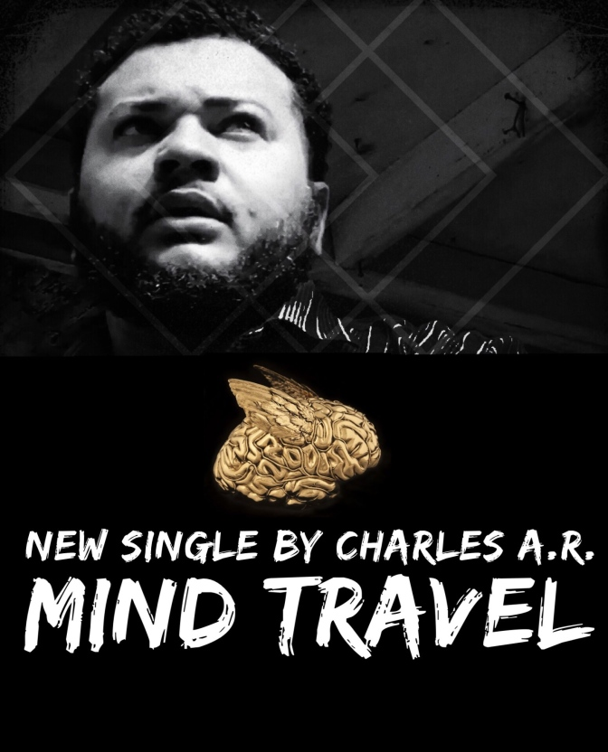 "Charles A.R. new single ""Mind Travel"" hits the lyrical plateau!"